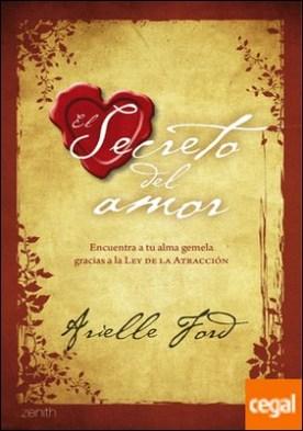 El secreto del amor . Encuentra a tu alma gemela gracias a la Ley de la Atracción