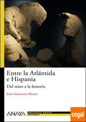 Entre la Atlántida e Hispania . Del mito a la historia
