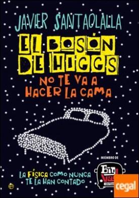 El bosón de Higgs no te va a hacer la cama . La física como nunca te la han contado
