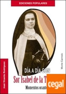 Día a día con Sor Isabel de la Trinidad. . Momentos orantes