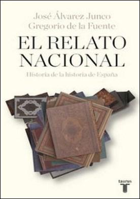 El relato nacional. Historia de la historia de España