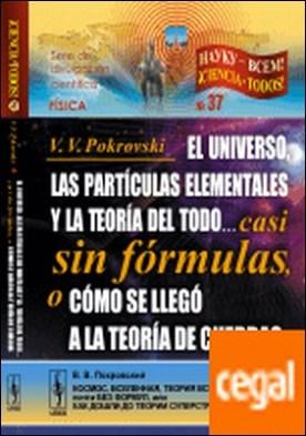 El universo las particulas elementales y la teoria del todo.. casi sin formulas . . cuerdas