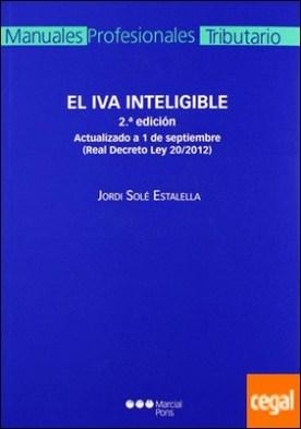 El IVA inteligible . Actualizado a 1 de septiembre (Real Decreto Ley 20/2012) por Solé Estalella, Jordi PDF