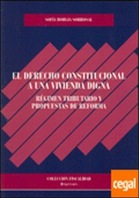 El derecho constitucional a una vivienda digna . Régimen tributario y propuestas de reforma por Borgia Sorrosal, Sofía
