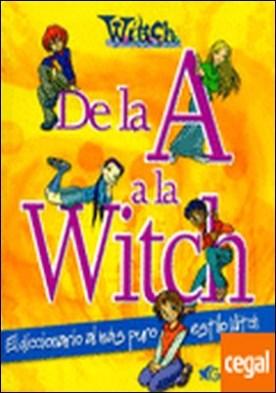 De la A a la Witch. El diccionario al más puro estilo W.I.T.C.H. . El Diccionario al Más Puro Estilo Witch