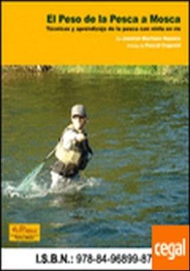 El peso de la pesca a Mosca . Técnicas y aprendizaje de la pesca con ninfa