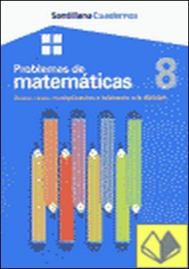 CUADERNOS PROBLEMAS DE MATEMATICAS 8 . SUMA, RESTA, MULTIPLICACIÓN E INICIACIÓN A LA DIVISIÓN