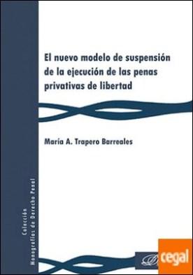 El nuevo modelo de suspensión de la ejecución de las penas privativas de libertad por Trapero Barreales, María A. PDF