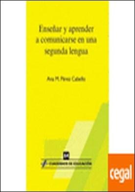 Enseñar y aprender a comunicarse en una segunda lengua por Pérez Cabello, Ana María PDF