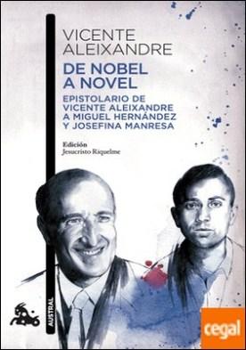 De Nobel a novel . Epistolario de Vicente Aleixandre a Miguel Hernández y Josefina Manresa