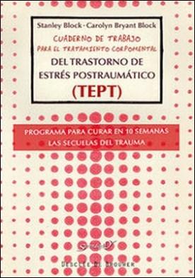 Cuaderno de trabajo para el tratamiento corpomental del Trastorno de Estrés Postraumático (TEPT). Programa para curar en 10 semanas las secuelas del trauma