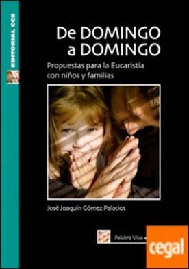 De domingo a domingo. Ciclo B . Propuestas para la Eucaristía con niños y familias por Gómez Palacios, José Joaquín PDF