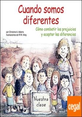 Cuando somos diferentes . Cómo combatir los prejuicios y aceptar las diferencias