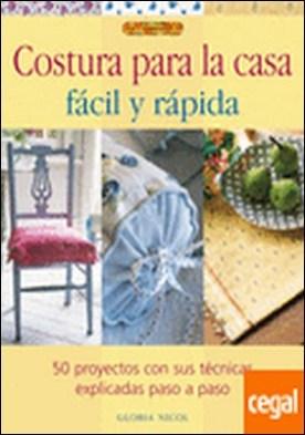 COSTURA PARA LA CASA FÁCIL Y RÁPIDA . 50 proyectos con sus técnicas explicadas paso a paso por Nicol, Gloria