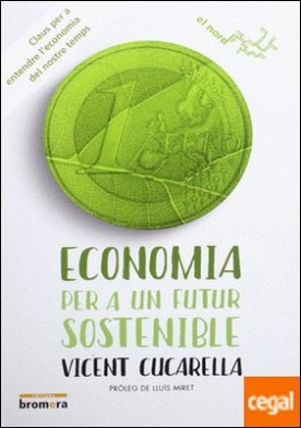 Economia per a un futur sostenible . Claus per a entendre l'economia del nostre temps por Cucarella Tormo, Vicent PDF