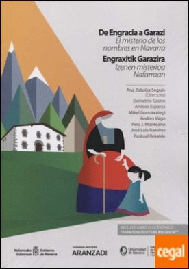 De Engracia a Garazi. El misterio de los nombres en Navarra por Zabalza Seguin, Ana