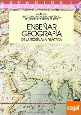Enseñar geografía . de la teoría a la práctica