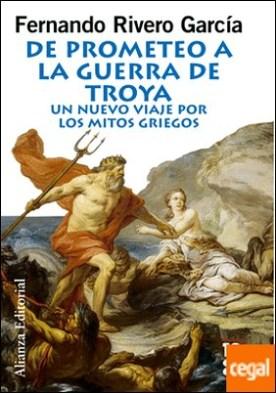De Prometeo a la Guerra de Troya . Un nuevo viaje por los mitos griegos