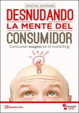 Desnudando la mente del consumidor por Cristina Quiñones PDF