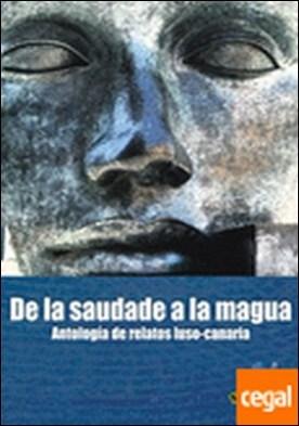 De la saudade a la magua . Antología de relatos luso-canaria por A. M. Pires Cabral, António Manuel Venda