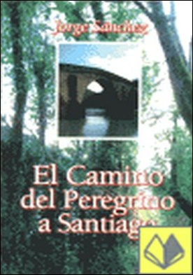 El camino del peregrino a Santiago por Sánchez, Jorge PDF