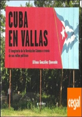 Cuba en vallas . El imaginario de la Revolución Cubana a través de sus vallas políticas