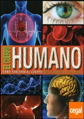 Enciclopedia el cuerpo humano . Cómo funciona el cuerpo: de la cabeza a los pies