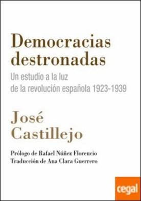 Democracias destronadas . Un estudio a la luz de la revolución española 1923-1939