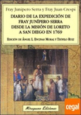Diario de la expedición de Fray Junípero Serra desde la Misión de Loreto a San D . DE LORETO A SAN DIEGO 1769