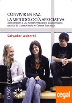 Convivir en paz: la metodología apreciativa. Aproximación a una herramienta para la transformación creativa de la convivencia en centros educativos . La metodología apreciativa : aproximación a una herramienta para la tran