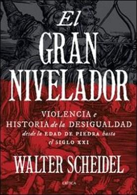 El gran nivelador. Violencia e historia de la desigualdad desde la Edad de Piedra hasta el siglo XXI