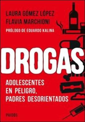 Drogas. Adolescentes en peligro, padres desorientados por Laura Gómez López, Flavia Marchioni PDF