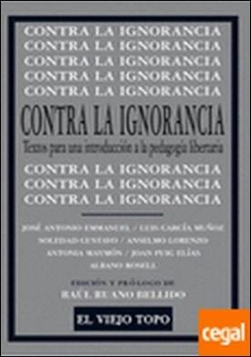 Contra la ignorancia . Textos para una introducción a la pedagogía libertaria