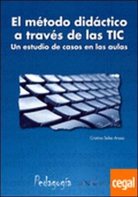 El método didáctico a través de las TIC . un estudio de casos en el aula