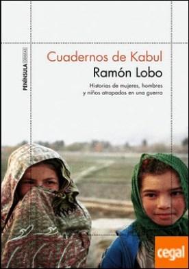 Cuadernos de Kabul . Historias de mujeres, hombres y niños atrapados en una guerra