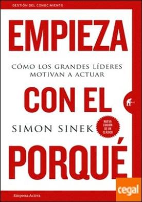 Empieza con el porqué . Cómo los grandes líderes motivan a actuar por Sinek, Simon PDF