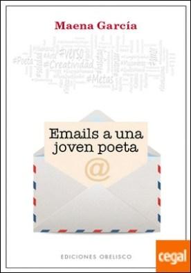 Emails a una joven poeta por GARCIA ESTRADA, MAENA PDF