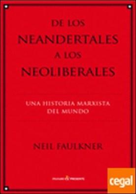 De los neandertales a los neolilberales . Una historia marxista del mundo por Faulkner, Neil PDF