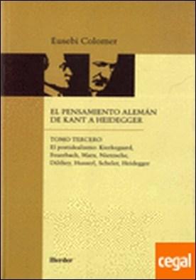 El pensamiento alemán de Kant a Heidegger tomo III . El postidealismo : Kierkegaard, Feuerbach, Marx, Nietzsche, Dilthey, Husserl, Sc