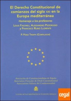 El Derecho Constitucional de comienzos del siglo XXI en la Europa mediterránea . Homenaje a los profesores Louis Favoreu, Alessandro Pizzorusso y Francisco Rubio Llorente