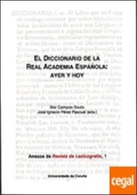El Diccionario de la Real Academia Española: ayer y hoy por Campos Souto, Mar