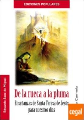 De la rueca a la pluma . Enseñanzas de Santa Teresa de Jesús para nuestros días