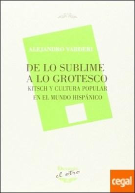 De lo sublime a lo grotesco . Kitsch y cultura popular en el mundo hispánico