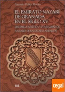 El Emirato Nazari de Granada en el siglo XV: Dinámica política y fundamentos soc