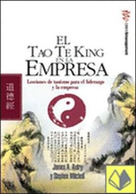 El Tao Te King en la empresa . Lecciones de taoísmo para el liderazgo y la empresa