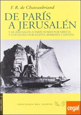 De París a Jerusalén . y de Jerusalén a París yendo por Grecia y volviendo por Egipto, Berbería y Españ por Chateaubriand, F.R. de PDF