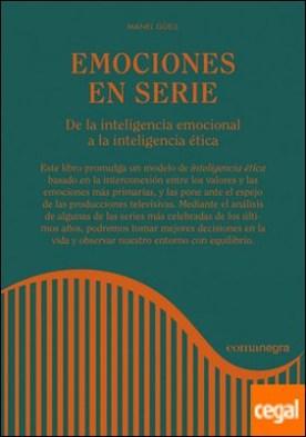 Emociones en serie . De la inteligencia emocional a la inteligencia ética