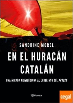 En el huracán catalán . Una mirada privilegiada al laberinto del procés