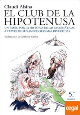 El club de la hipotenusa . Un paseo por la historia de las matemáticas a través de sus anécdotas más divertidas