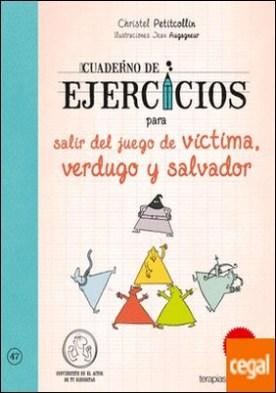 Cuaderno de ejercicios para salir del juego de víctima, verdugo y salvador